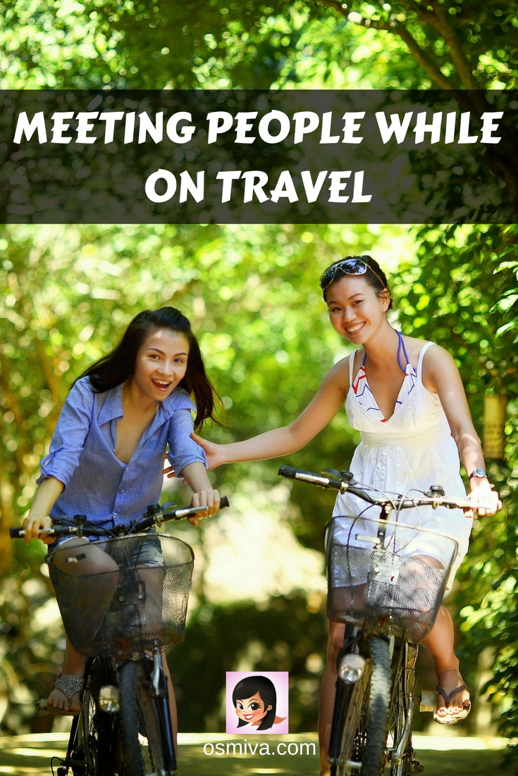 Meeting People While on Travel. Tips on how to make friends while you are traveling alone, as a couple of with friends and family. Make friends and memories as you travel to explore amazing places! #traveltips #meetingpeople #howtomeetnewpeople #makingfriends #friendwhiletraveling #osmiva