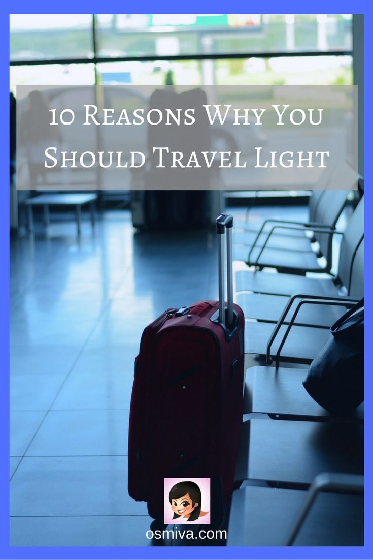 Reasons why you should travel light. Travel Tips. Travel Light. #traveltips #travellight #reasonstravellight