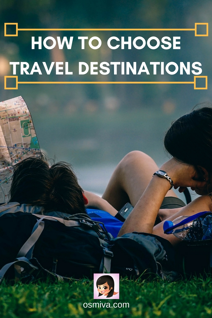 How to Choose Travel Destination. Travel Tips. Planning Tips.