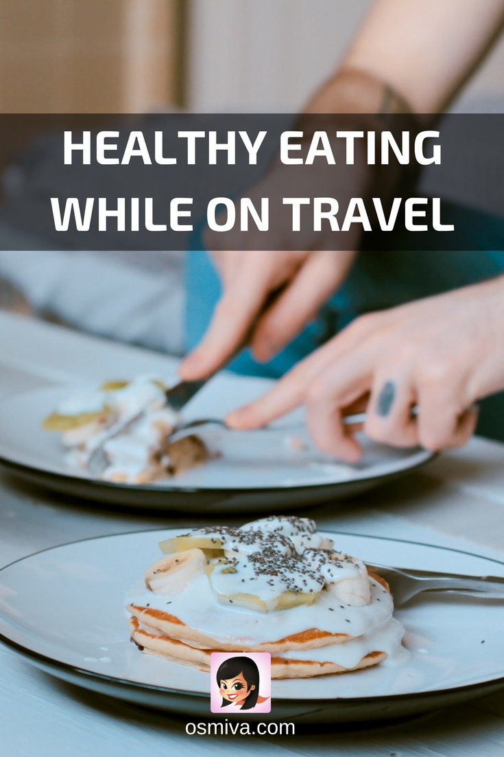Healthy Eating While on Travel #traveltips #health #healthytravels #foodtour #foodtravels