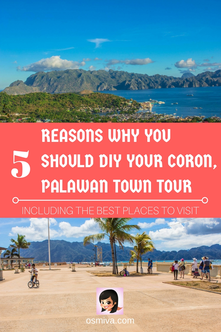 5 Reasons Why You Should DIY Your Coron, Palawan Town Tour. PLUS the amazing places you can visit at your pace with tips on how to get there! 5 Reasons Why You Should DIY Your Coron, Palawan Town Tour. Plus list of places to include in your DIY town tour and tips on how to get around the town. #corontowntour #coron #coronpalawan #palawanphilippines #doityourself #philippinestravel #osmiva @osmiva