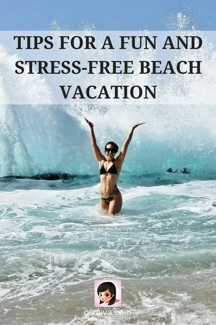 Tips for a Fun and Stress-Free Beach Vacation #traveltips #summertravel #beachtrip #osmiva #destination #vacationtips