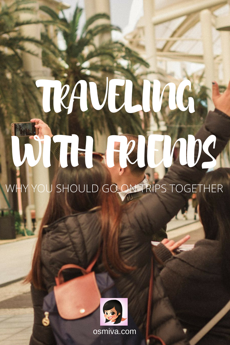 Friends Travel: Reasons Why You Should Go On Trips Together