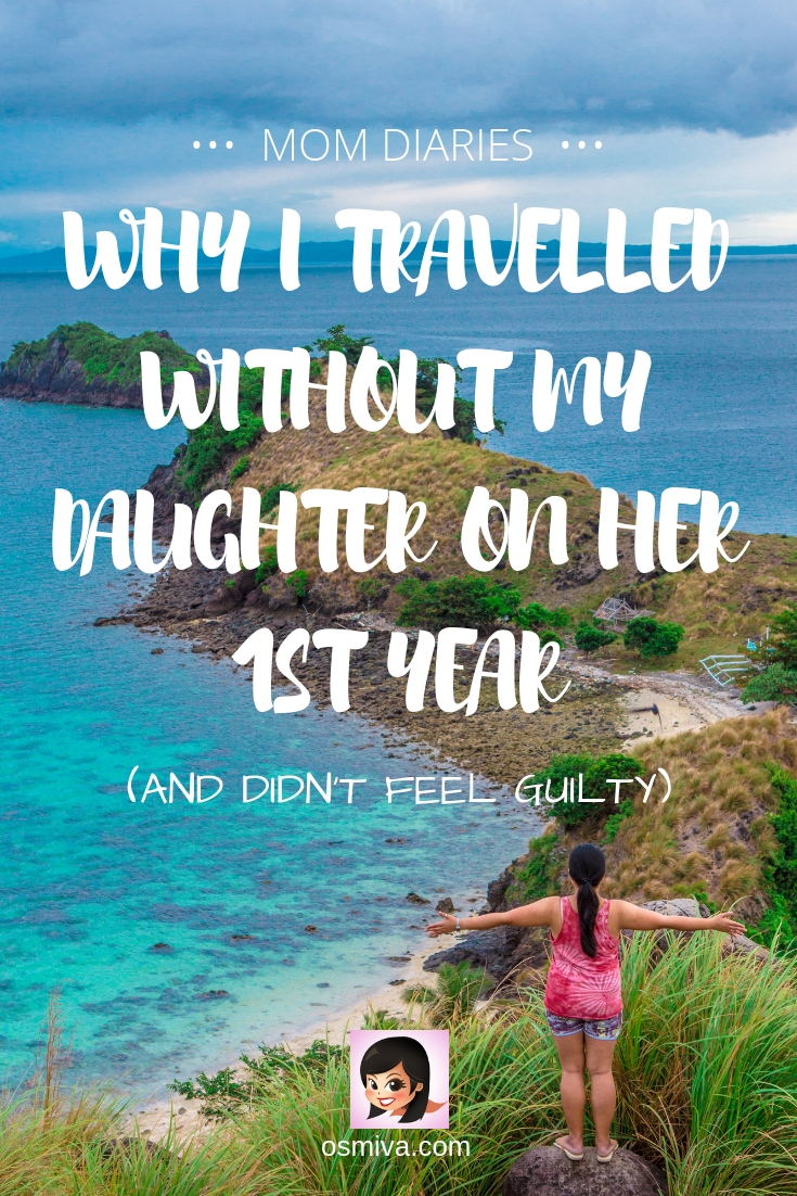 Why I Travelled Without My Daughter on her 1st Year and Not Feel Guilty. Leaving our daughter to travel was hard but I had to do it. Here are my reasons why we did it and what kept us going. #traveljournal #travelhealing #familychoices #travelcouple #momdiaries #momblogger