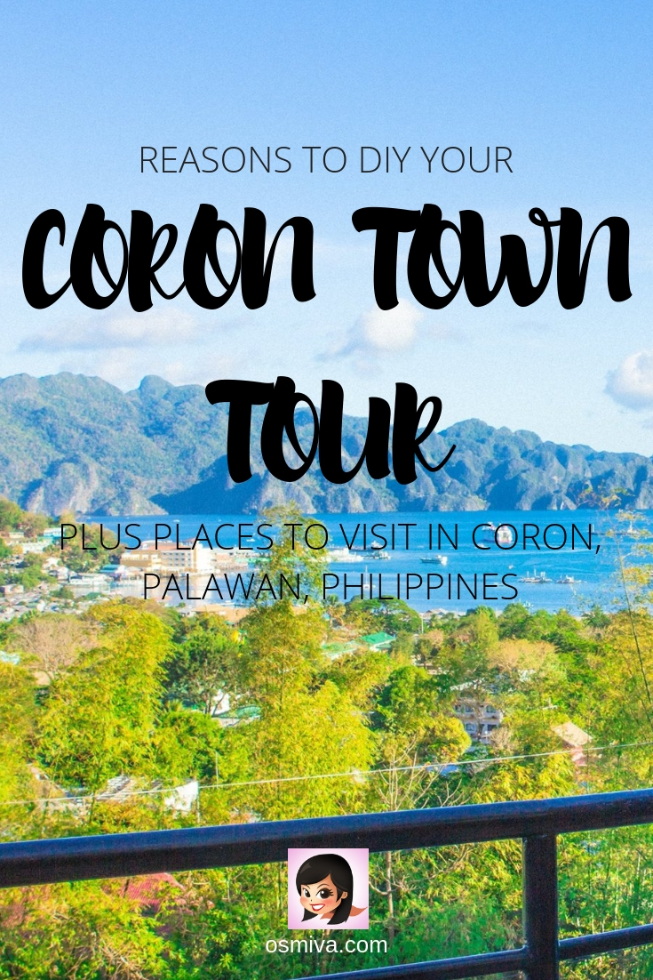 5 Reasons Why You Should DIY Your Coron, Palawan Town Tour. Plus list of places to include in your DIY town tour and tips on how to get around the town. #corontowntour #coron #coronpalawan #palawanphilippines #doityourself #philippinestravel #osmiva