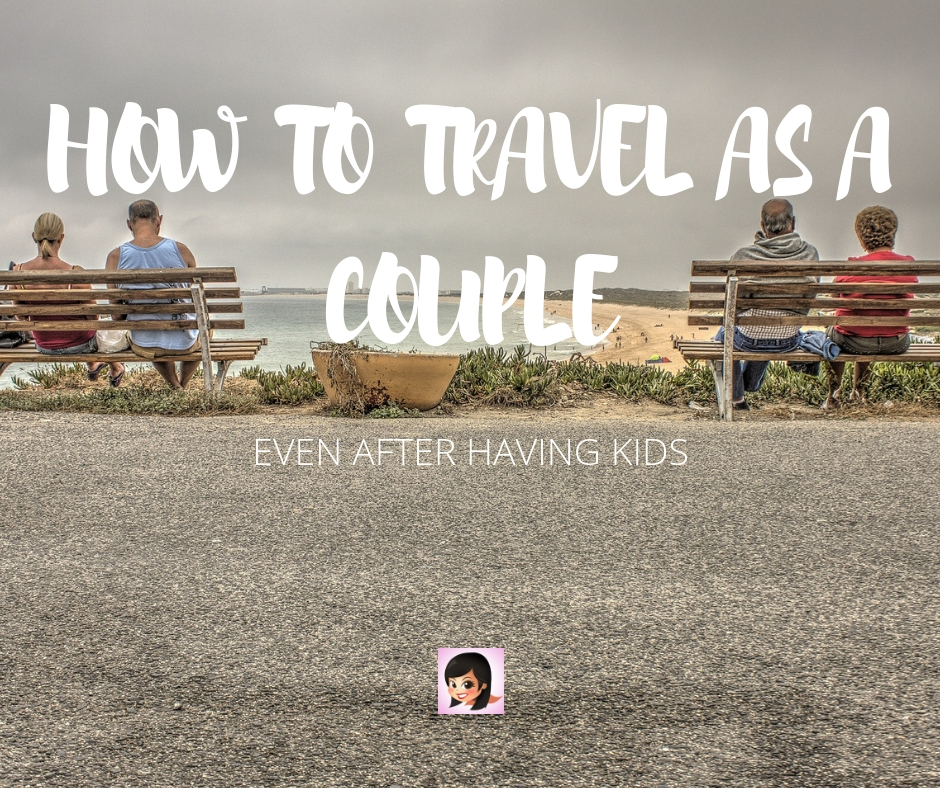 How To Travel as a Couple Even After Having Kids