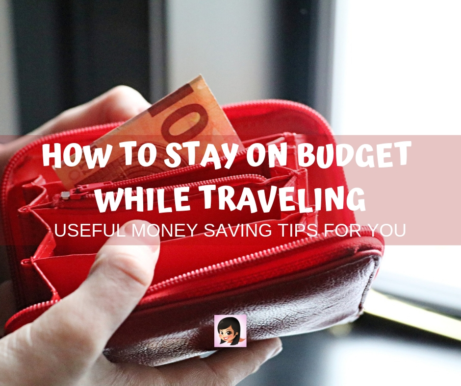 Useful Money Saving Tips: How To Stay on Budget While Traveling