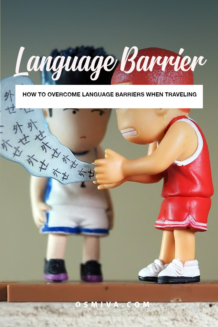 How to Overcome Language Barrier When Travelling. Things you need to know on how to communicate effectively with locals of a foreign country. Break the language barrier with these tips! Travel Tips. Travel Guide. #traveltips #overcomelanguagebarrier #travellanguage #osmiva