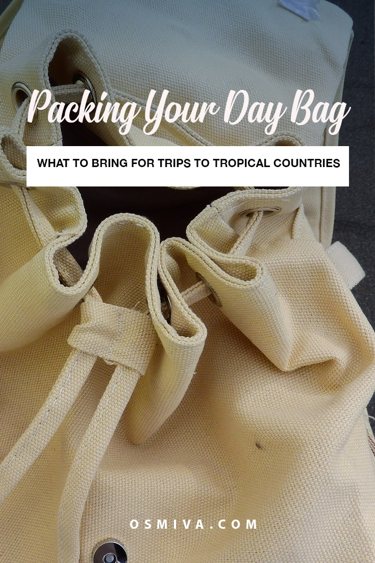 What To Pack In Your Day Bag: Your Basic List for Visiting Tropical Countries. List of important and basic things you need to have on your bag. A packing list that includes food, water and other basic essentials. #traveltips #packinglist #daybag #whattopackinyourdaybag #osmiva
