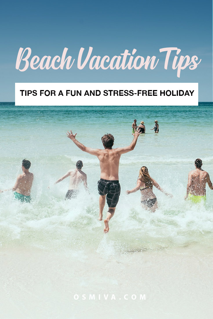 Tips for a Fun and Stress-Free Beach Vacation. Friendly tips to remember when you go on a beach vacation. #traveltips #summertravel #beachtrip #osmiva #destination #vacationtips