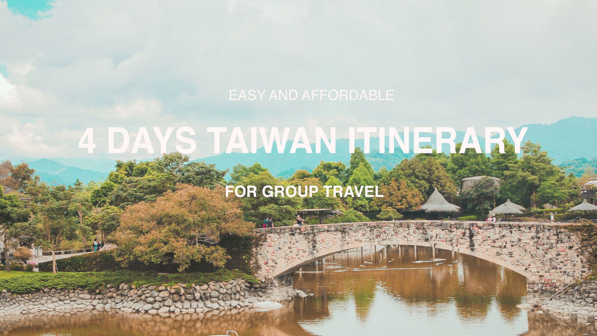 Easy and Affordable 4 Days Taiwan Itinerary for Group Travel