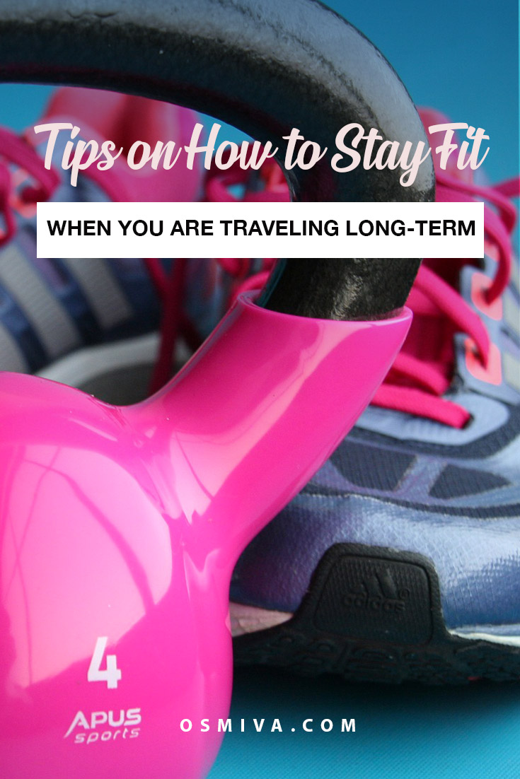 How to Stay Fit on Long Term Travel. Tips on staying fit while traveling for a long time. Health tips for travelers to remember when trying to stay fit. #traveltips #stayingfit #healthytravel #longtermtravel
