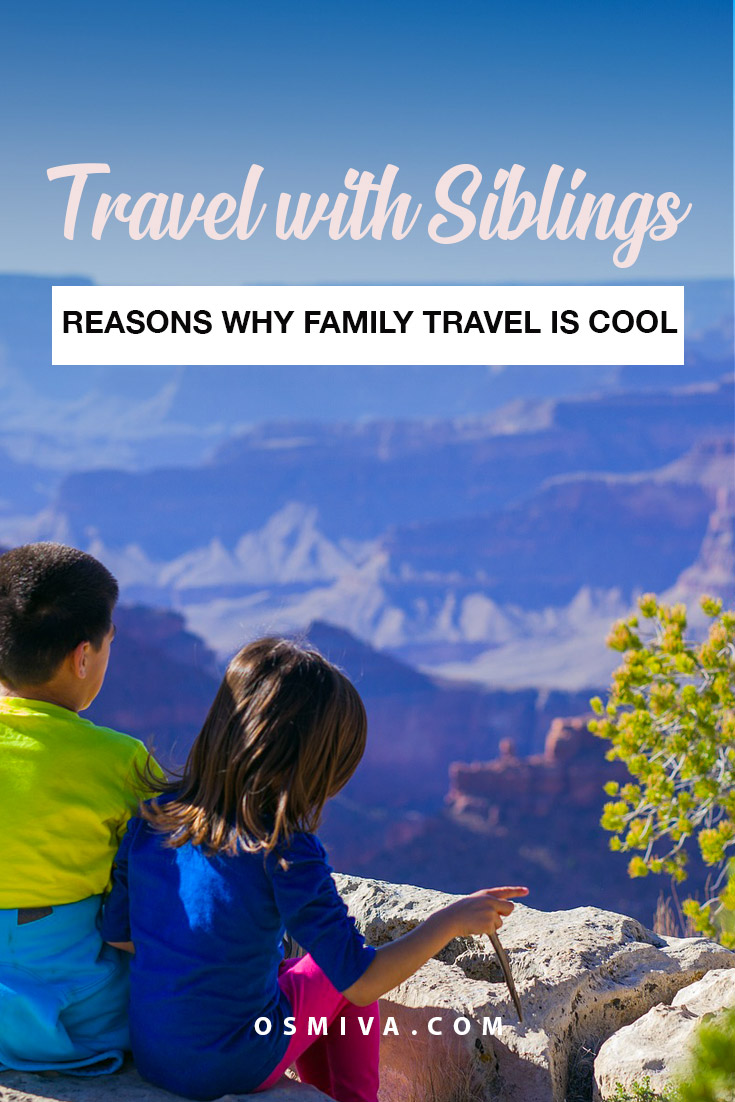 Reasons Why Its Cool to Travel With Siblings. List to convince you why you need to travel with your brothers and sisters. #TravelJournal #TravelThoughts #Familytravel #travelwithsiblings